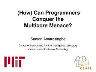 (How) Can Programmers Conquer the  Multicore  Menace?