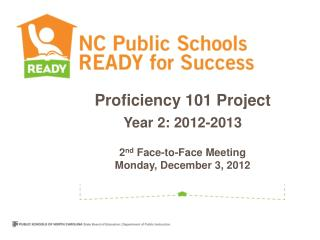 Proficiency 101 Project Year 2: 2012-2013 2 nd  Face-to-Face Meeting Monday ,  December 3, 2012