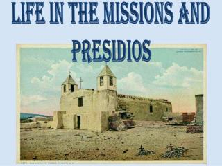 Life in the Missions and Presidios