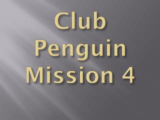 Club Penguin Mission 4