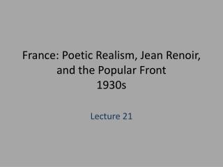 France: Poetic Realism, Jean Renoir, and the Popular Front 1930s