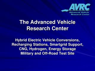 The Advanced Vehicle  Research Center  Hybrid Electric Vehicle Conversions,  Recharging Stations, Smartgrid Support,  CN