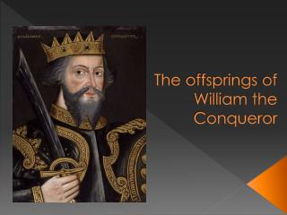 The  offsprings  of William the Conqueror