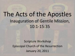 The Acts of the Apostles Inauguration  of Gentile M ission, 10 :1-15: 35