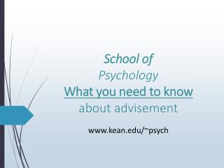 School of Psychology What you need to know about advisement