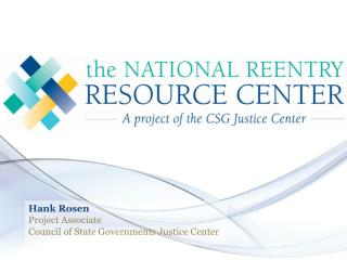 Hank Rosen Project Associate Council of State Governments Justice Center