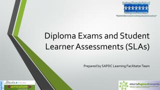 Diploma Exams and Student Learner Assessments (SLAs)