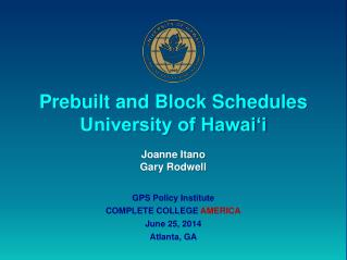 Prebuilt and Block Schedules University of Hawai'i Joanne Itano Gary Rodwell