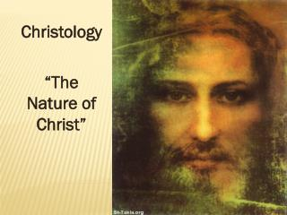 "Christology  "" The Nature of Christ"""