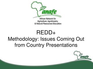 REDD+ Methodology: Issues Coming Out from Country Presentations