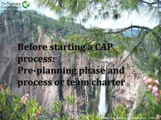 Before starting a CAP  process : Pre- planning phase  and  process or team charter