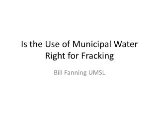 Is the Use of Municipal Water Right for Fracking