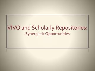 VIVO and Scholarly Repositories: Synergistic Opportunities
