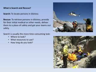 What is Search and Rescue? Search:  To locate persons in distress