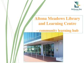 Altona Meadows Library and Learning Centre    community learning hub