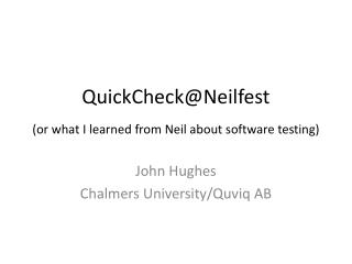 QuickCheck@Neilfest (or  what  I  learned  from Neil  about  software testing)