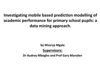 by  Mvurya Mgala Supervisors: Dr Audrey  Mbogho  and Prof Gary Marsden