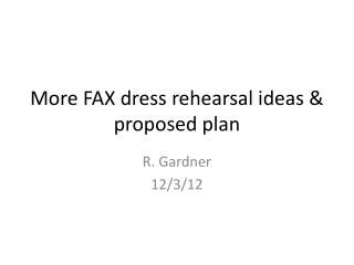 More FAX dress rehearsal ideas & proposed plan