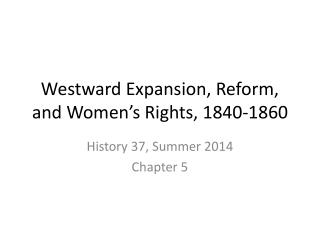 Westward Expansion, Reform, and Women's Rights, 1840-1860