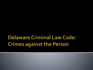 Delaware Criminal Law Code: Crimes against the Person