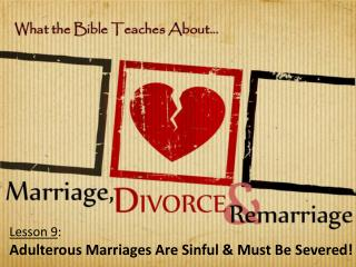 Lesson  9 : Adulterous Marriages Are Sinful & Must Be Severed!