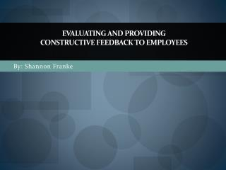 Evaluating and Providing  Constructive  Feedback to Employees