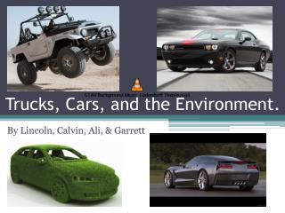 Trucks, Cars, and the Environment.