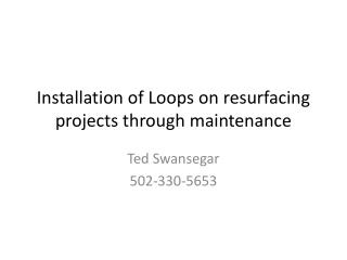 Installation of Loops on resurfacing projects through maintenance