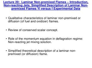 Qualitative characteristics of laminar non-premixed or diffusion (of fuel and oxidizer) flames.