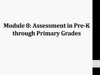 Module 8: Assessment  in Pre-K through Primary Grades