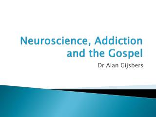 Neuroscience, Addiction and the Gospel