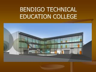 BENDIGO TECHNICAL EDUCATION COLLEGE