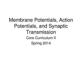 Membrane Potentials, Action Potentials, and Synaptic Transmission