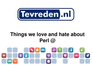 Things we love and hate about Perl @