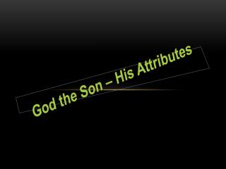 God the Son – His Attributes