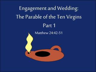 Engagement and Wedding: The Parable of the  Ten Virgins Part 1 Matthew 24:42-51