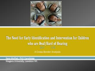 The Need for Early Identification and Intervention for Children who are Deaf/Hard of Hearing