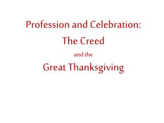 Profession and Celebration: The Creed a nd the Great Thanksgiving