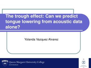 The trough effect: Can we predict tongue lowering from acoustic data alone?