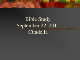 Bible Study September 22, 2011 Citadella