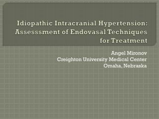 Idiopathic Intracranial Hypertension:  Assesssment  of  Endovasal  Techniques for Treatment