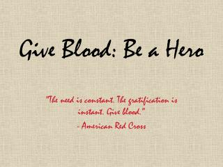 Give  Blood: Be  a Hero