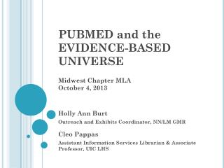 PUBMED and the  EVIDENCE-BASED UNIVERSE Midwest Chapter MLA October 4, 2013