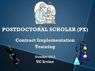 POSTDOCTORAL SCHOLAR (PX) Contract Implementation  Training October 2012 UC Irvine