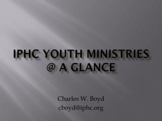 IPHC  Youth  Ministries @ a  Glance
