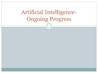 Artificial Intelligence-  Ongoing Progress