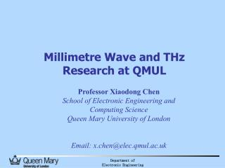 Millimetre Wave and THz Research at QMUL