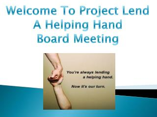 Welcome To Project Lend A Helping Hand Board Meeting