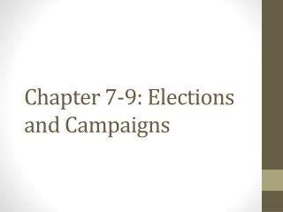 Chapter 7-9:  Elections and Campaigns