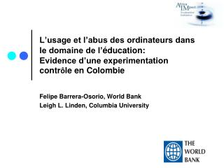 Felipe Barrera-Osorio, World Bank Leigh L. Linden, Columbia University